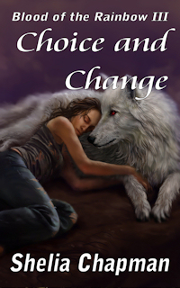 Choice and Change - Book 3 of Blood of the Rainbow prequel series